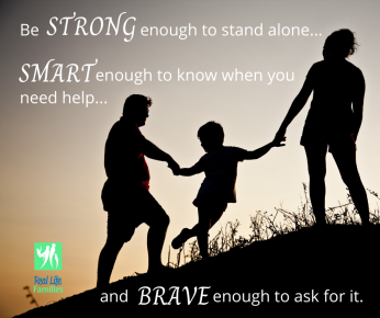 Be strong enough to stand alone...smart enough to know when you need help...and brave enough to ask for it.